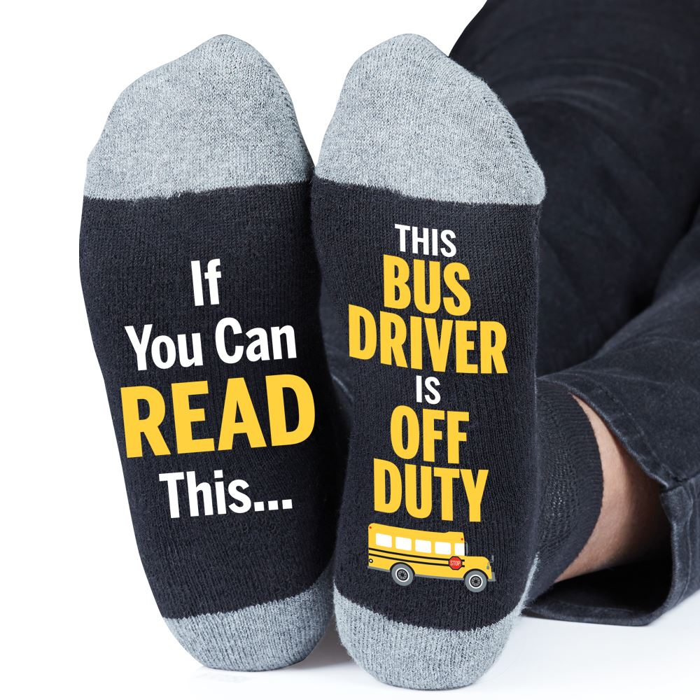 If You Can Read This...This Bus Driver is Off Duty Socks