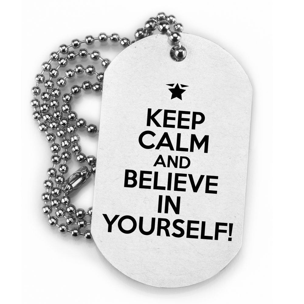 Keep Calm And Believe In Yourself! Metal Dog Tags - Pack of 10