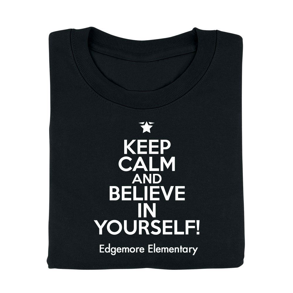Keep Calm And Believe In Yourself! Adult T-Shirt - Personalization Available