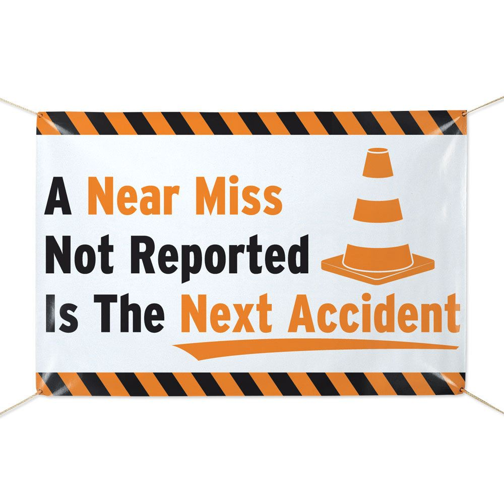 A Near Miss Not Reported Is The Next Accident 6' X 4' Indoor/Outdoor Vinyl Safety Banner