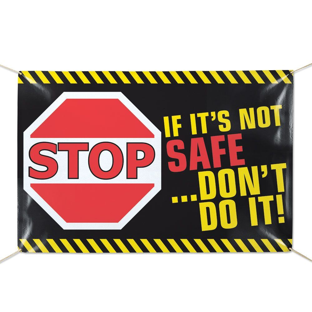 Stop If It's Not Safe...Don't Do It 6' X 4' Vinyl Banner