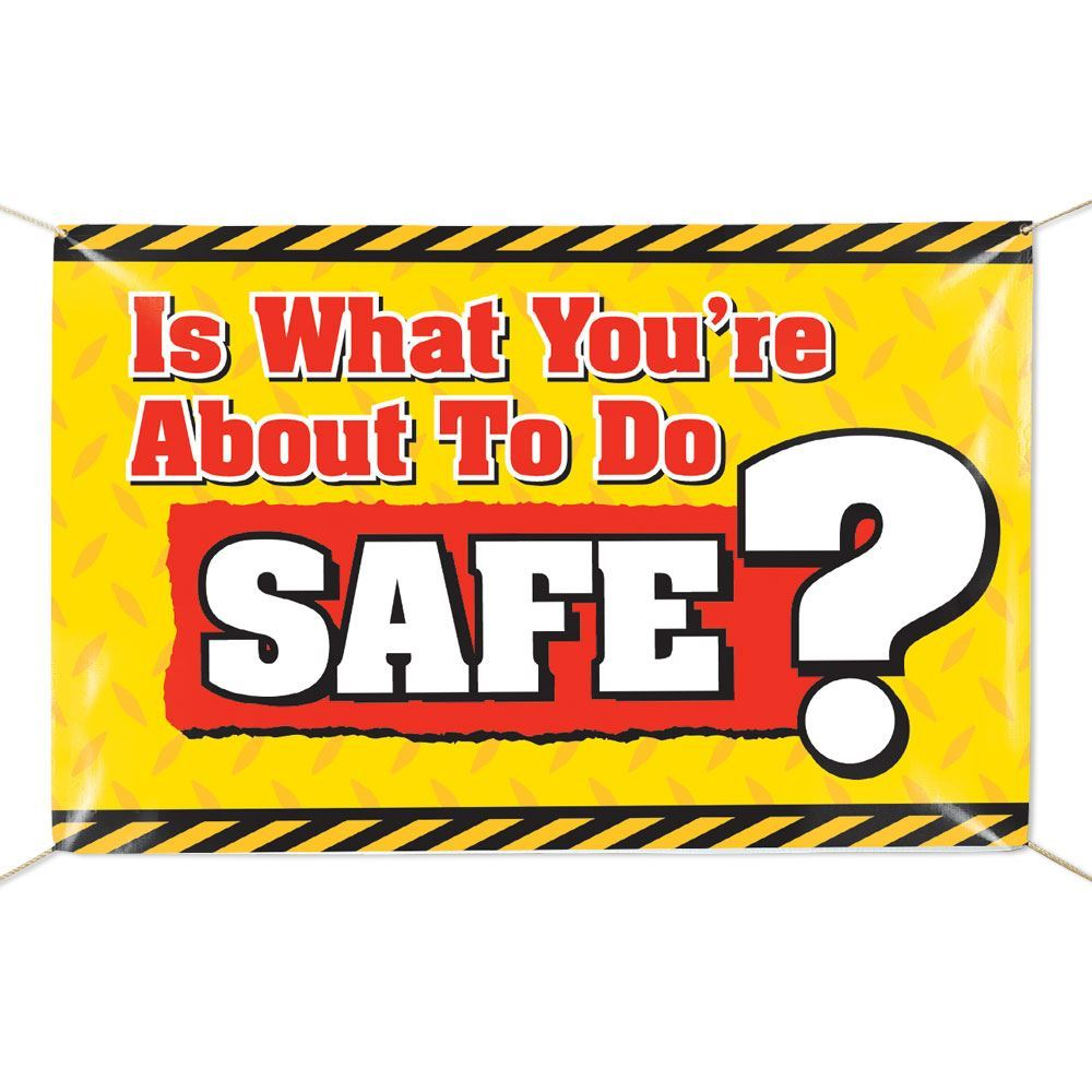 Is What You're About To Do Safe? 6' x 4' Indoor/Outdoor Vinyl Banner