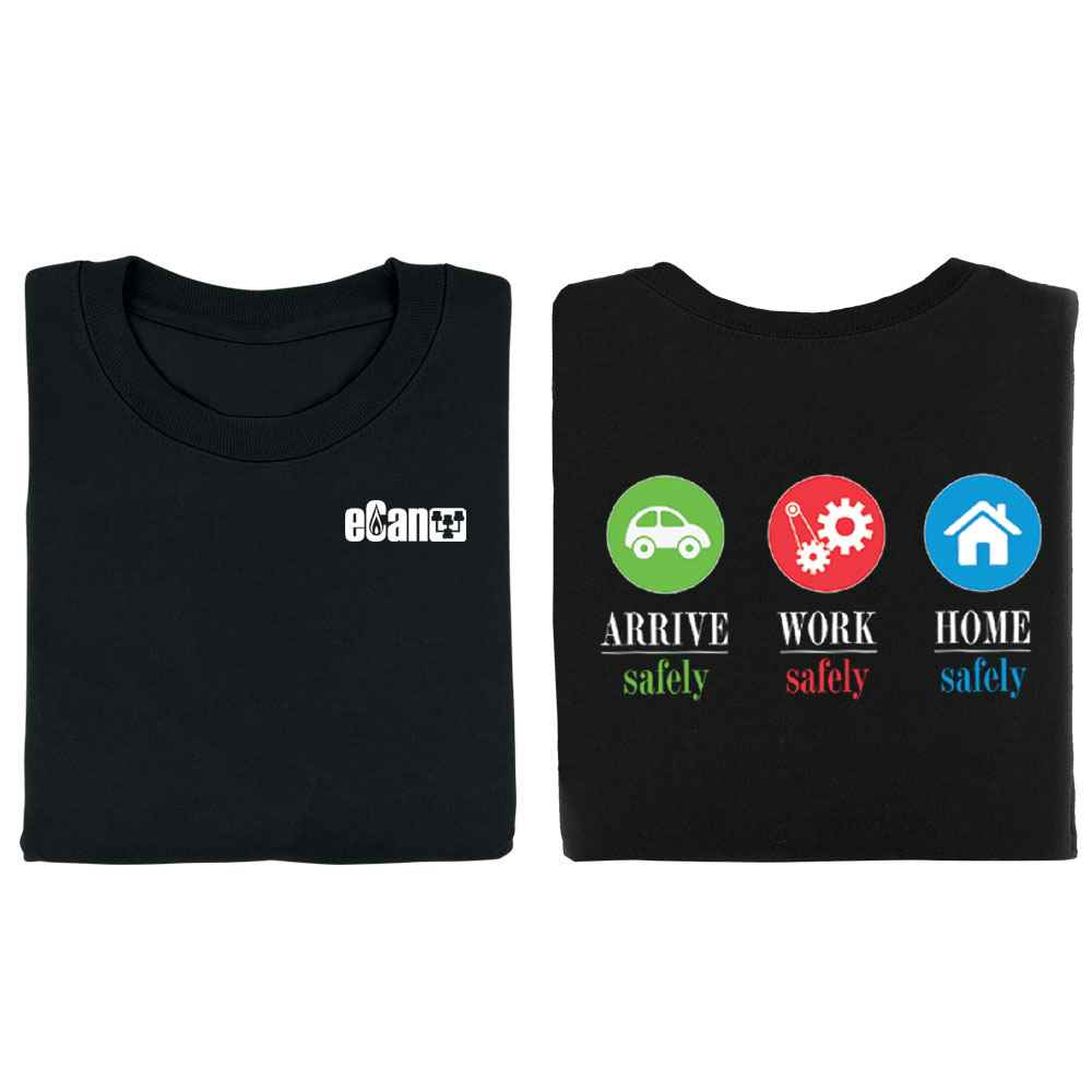 Arrive Safely. Work Safely. Home Safely. Two-Sided T-Shirt with Personalization