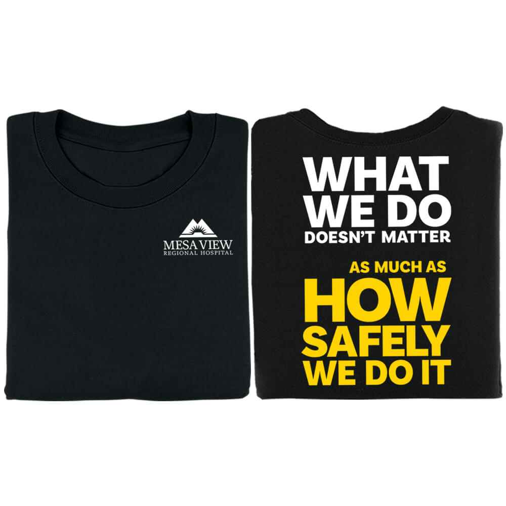 What We Do Doesn't Matter As Much As How Safely We Do It 2-Sided T-Shirt   -  Personalization Available