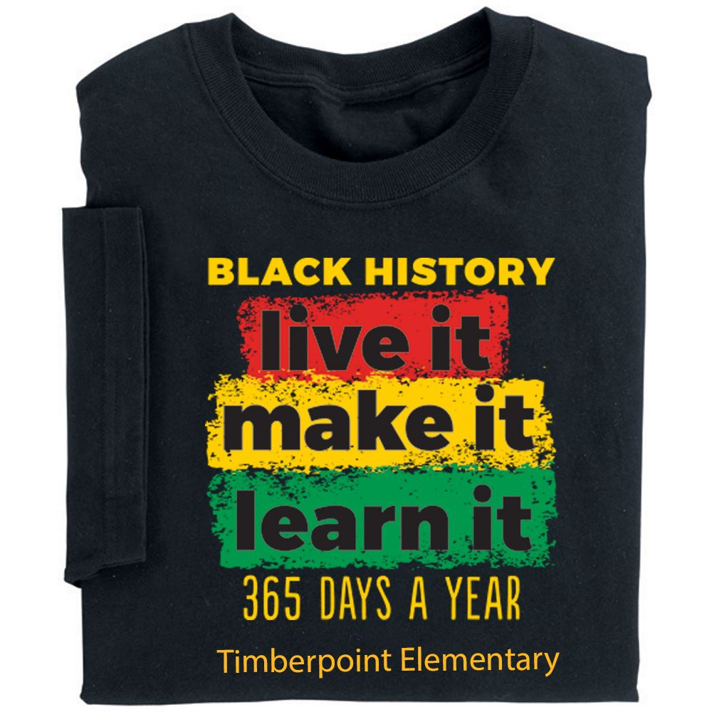 Black History: Live It, Make It, Learn It 365 Days A Year Adult T-Shirt With Personalization