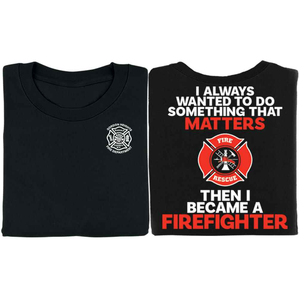 I Always Wanted To Do Something That Matters Then I Became A Firefighter Short-Sleeve T-Shirt - Personalization Available