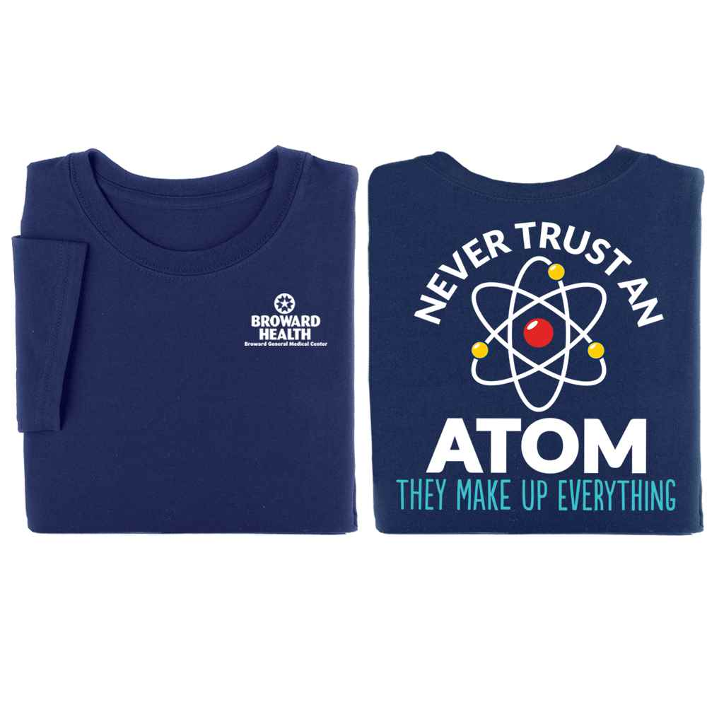 Never Trust An Atom, They Make Up Everything Short Sleeve Two-Sided T-Shirt - Personalization Available