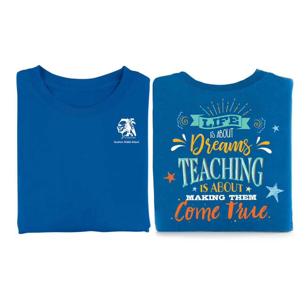 Life Is About Dreams, Teaching Is About Making Them Come True Two-Sided Short Sleeve T-Shirt - Personalization Available