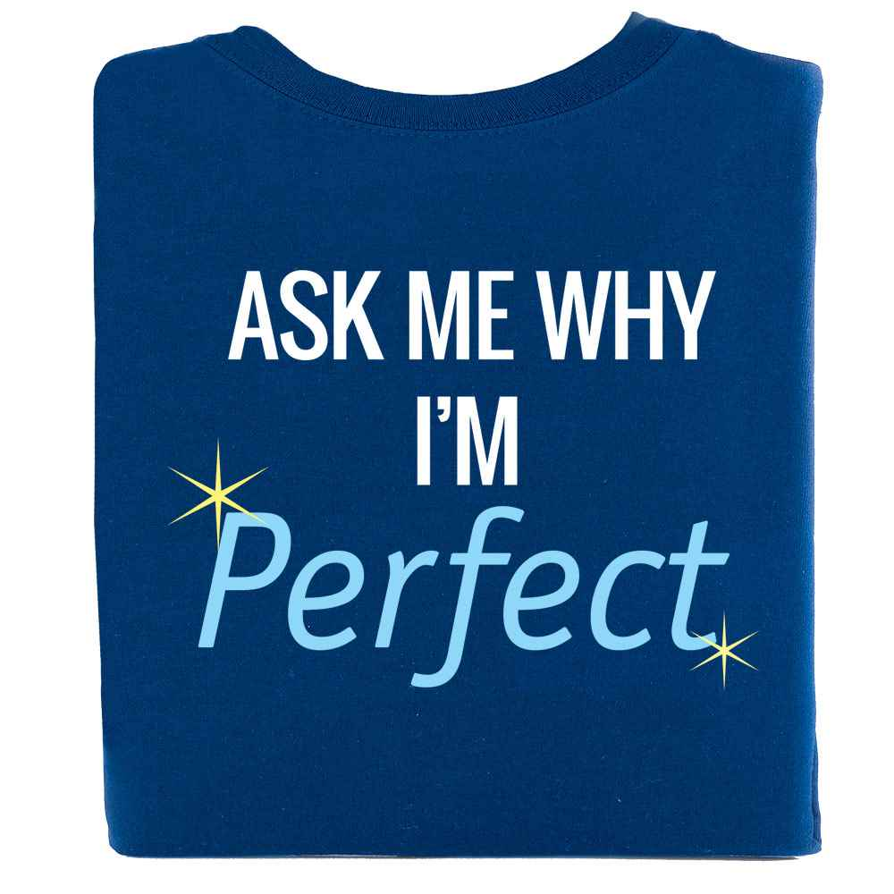 Ask Me Why I'm Perfect 2-Sided T-Shirt - Personalized