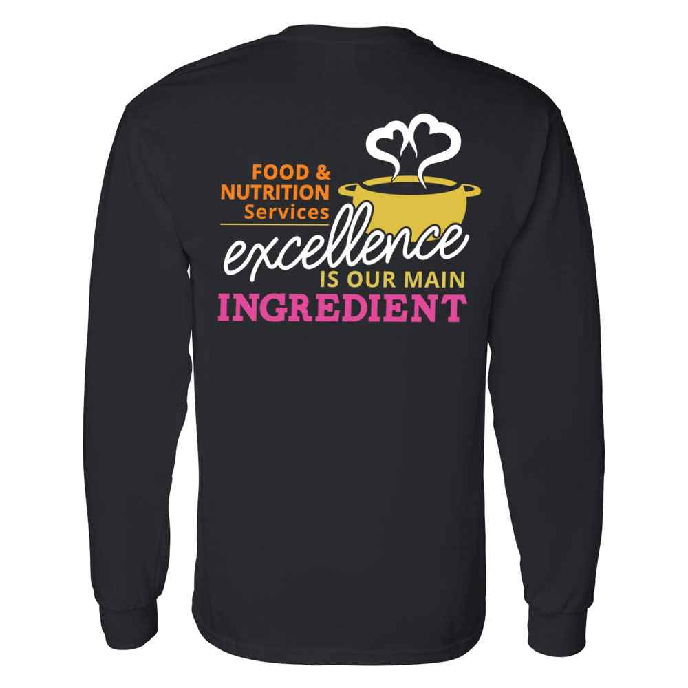 Food & Nutrition Services: Excellence Is Our Main Ingredient Two-Sided Long Sleeve T-Shirt - Personalized
