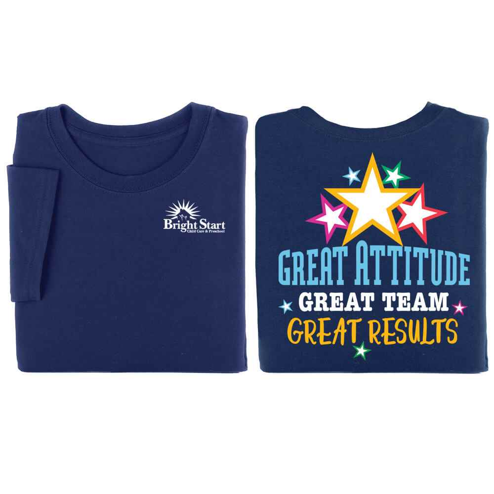 Great Attitude, Great Team, Great Results  Two-Sided T-Shirt - Personalization Available