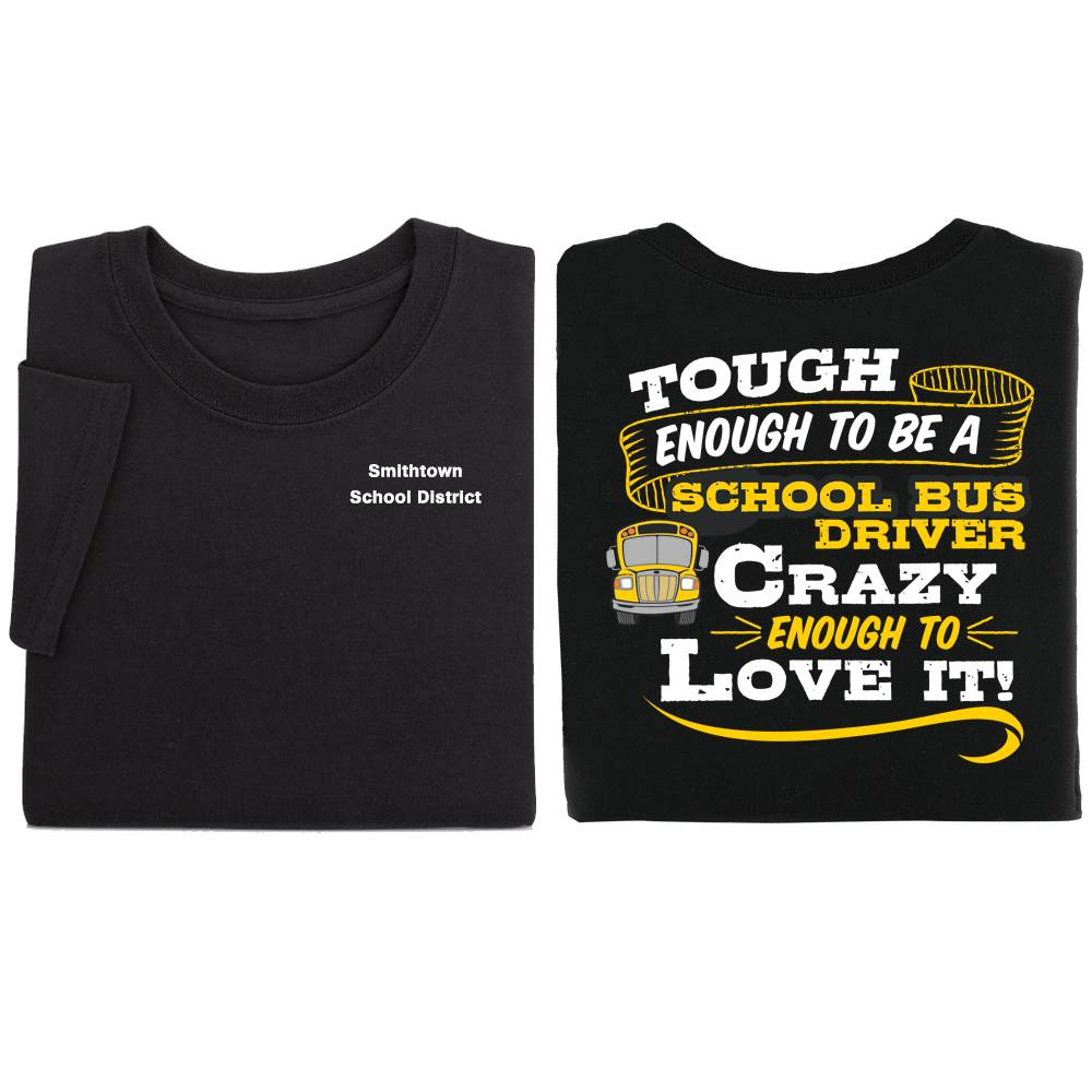 Tough Enough To Be A School Bus Driver, Crazy Enough To Love It! Positive Short Sleeve T-Shirt - Personalized