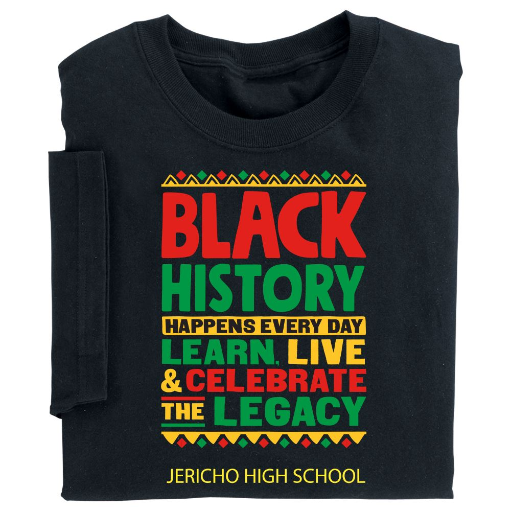 Black History Happens Every Day: Learn, Live, & Celebrate The Legacy Adult T-Shirt With Personalization