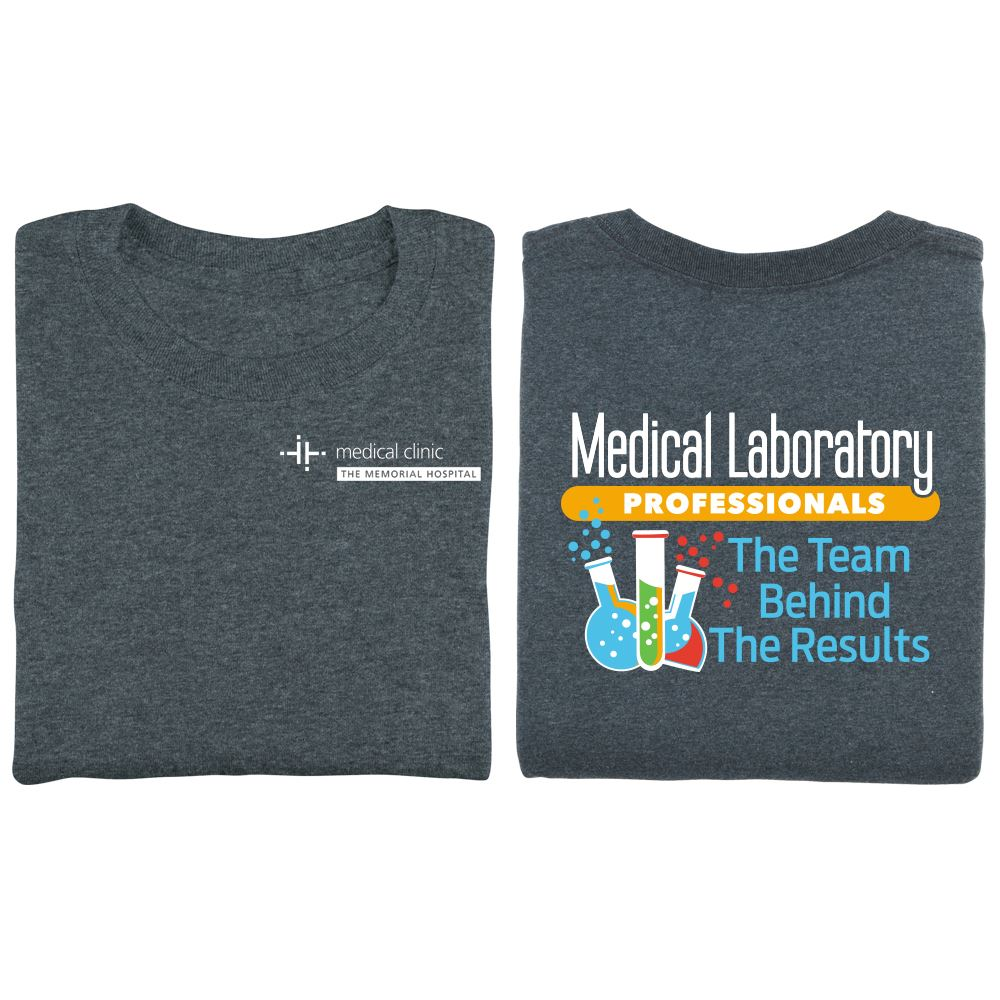 Medical Laboratory Professionals: The Team Behind The Results 2-Sided T-Shirt - Personalization Available