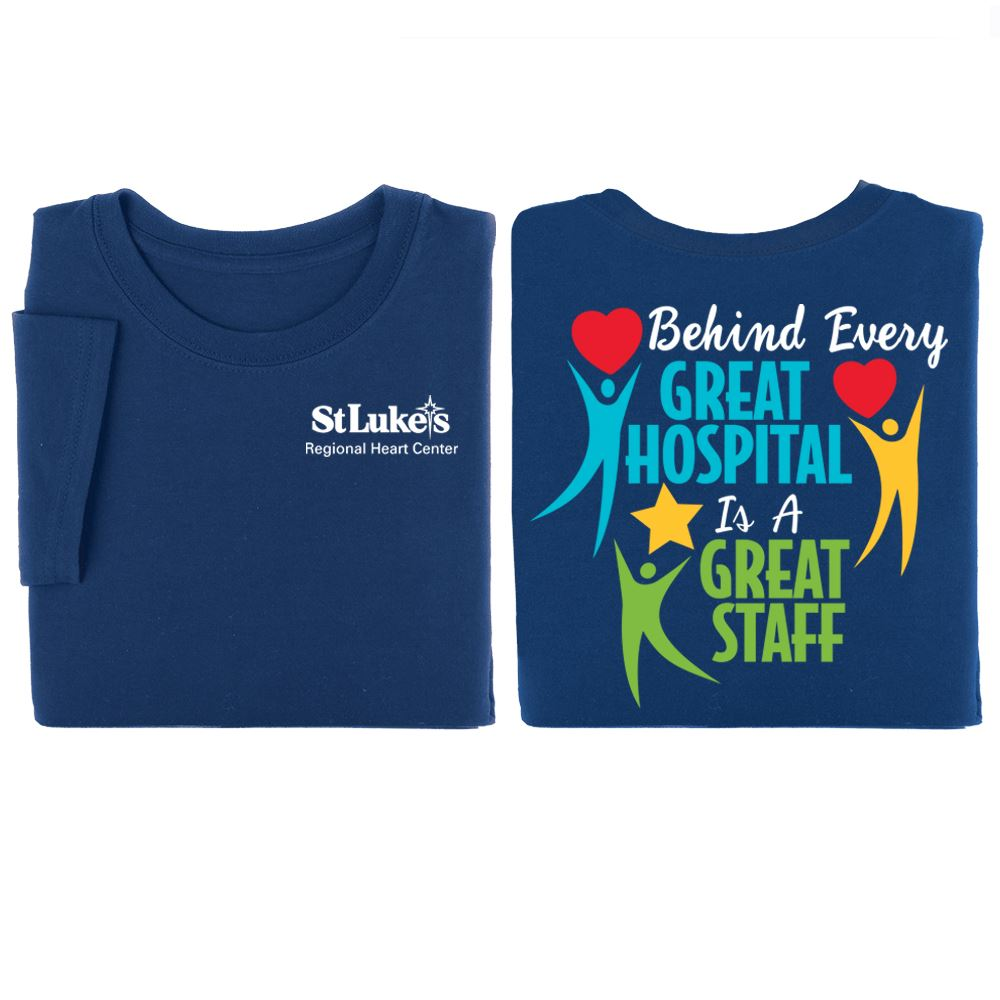 Behind Every Great Hospital Is A Great Staff Two-Sided T-Shirt - Personalization Available