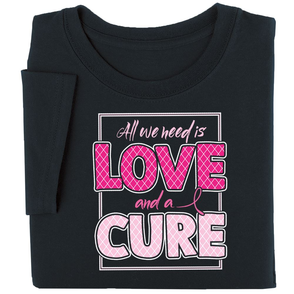 All We Need Is Love And A Cure Awareness T-Shirt - Personalization Available
