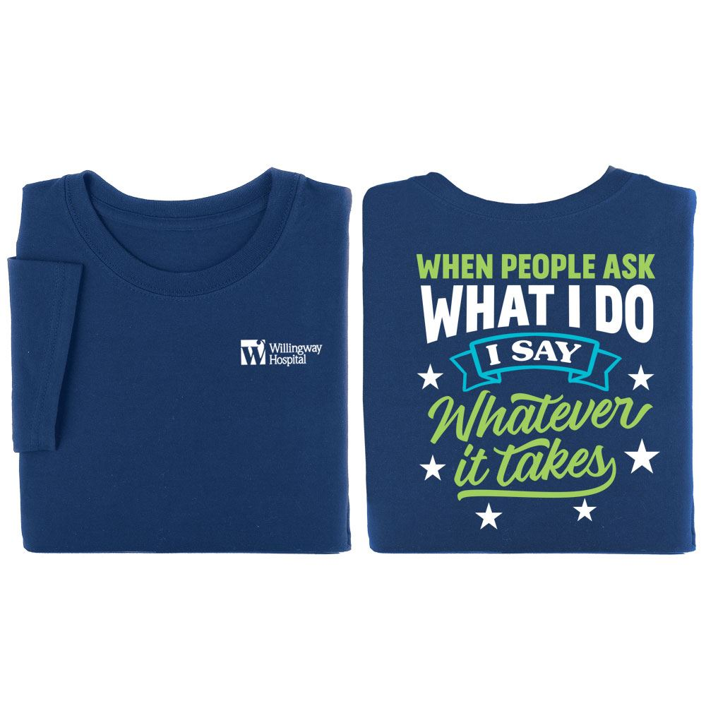 When People Ask What I Do, I Say Whatever It Takes Personalized Positive 2-Sided T-Shirts