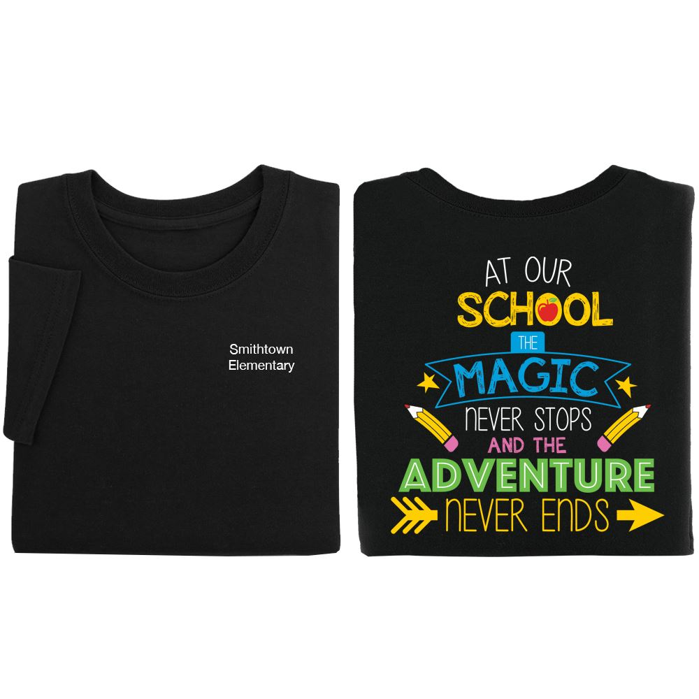 At Our School The Magic Never Stops And The Adventure Never Ends�2-Sided Short Sleeve T-Shirt- Personalization Available