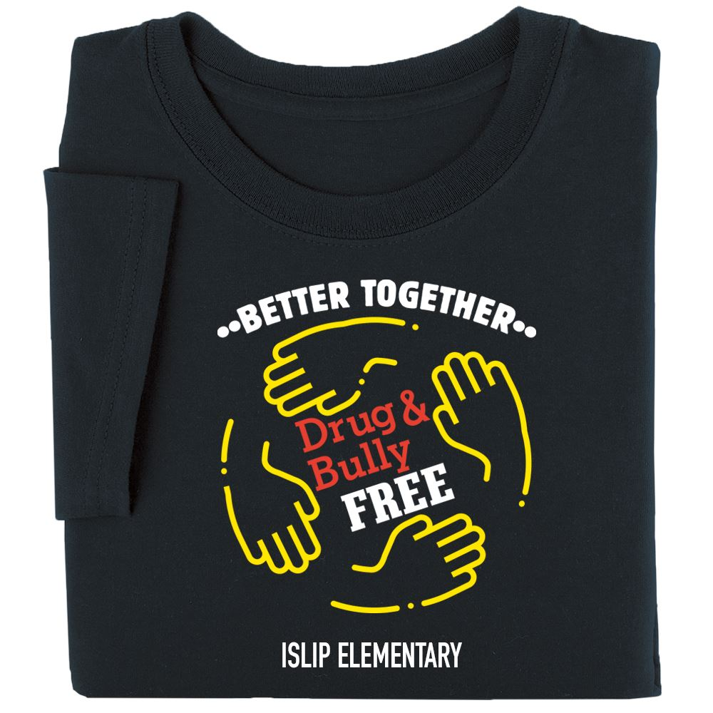 Better Together: Drug & Bully Free Adult Unisex T-Shirt - Silkscreened Personalization Available