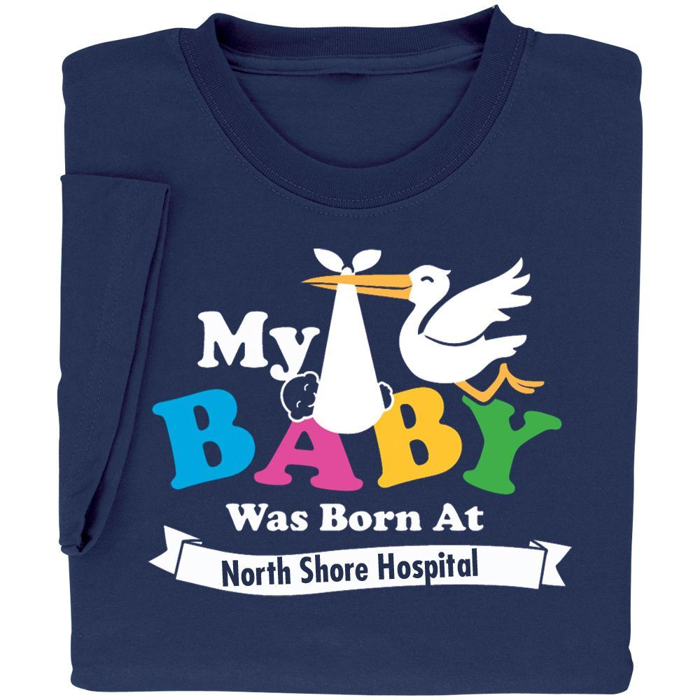 My Baby Was Born At...T-Shirt - Personalization Available