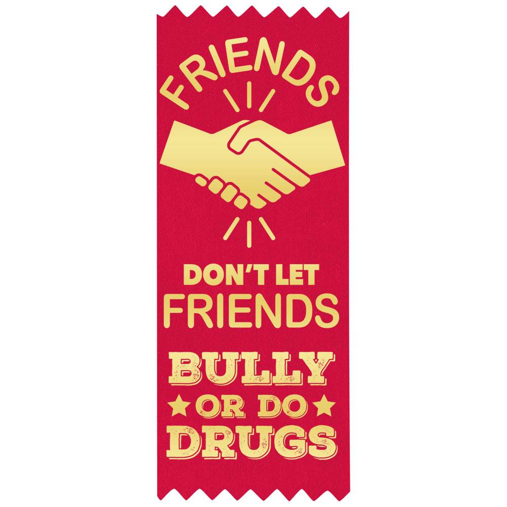 Friends Don't Let Friends Bully Or Do Drugs Self-Stick Red Satin Gold Foil-Stamped Ribbons - Pack of 100