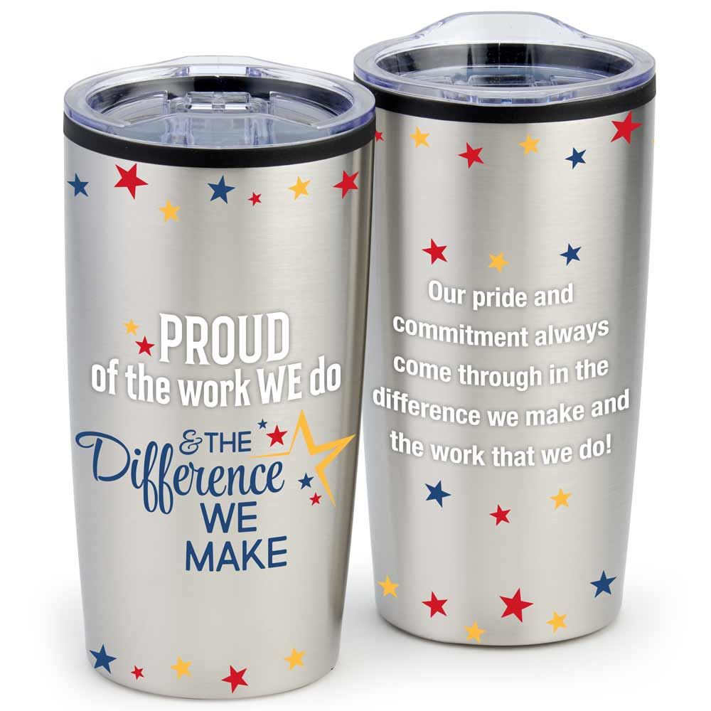 Proud Of The Work We Do & The Difference We Make Teton Stainless Steel Tumbler 20-Oz.
