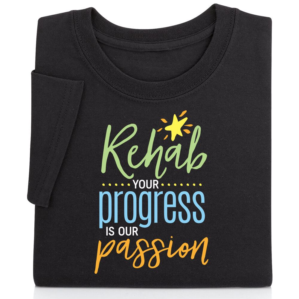 Rehab: Your Progress Is Our Passion T-Shirt