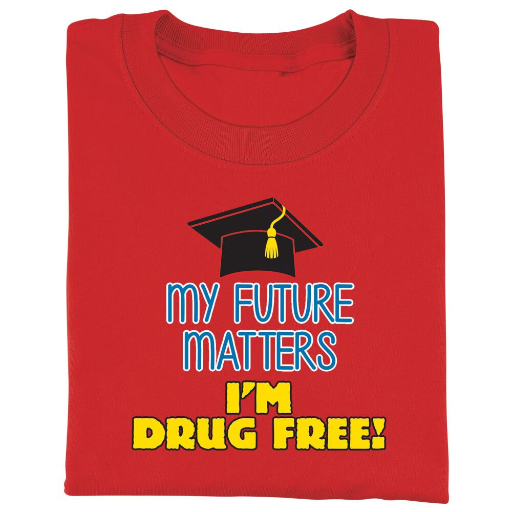 My Future Matters, I'm Drug Free! Adult T-Shirt