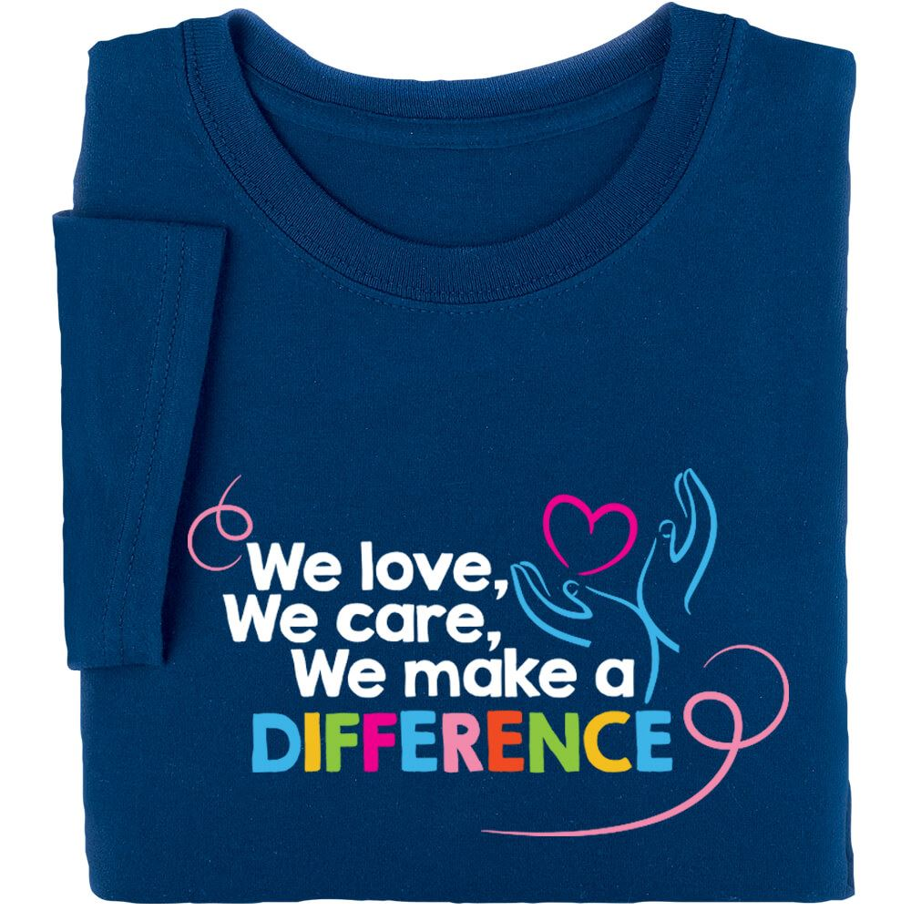We Love We Care We Make A Difference Short Sleeved T Shirt