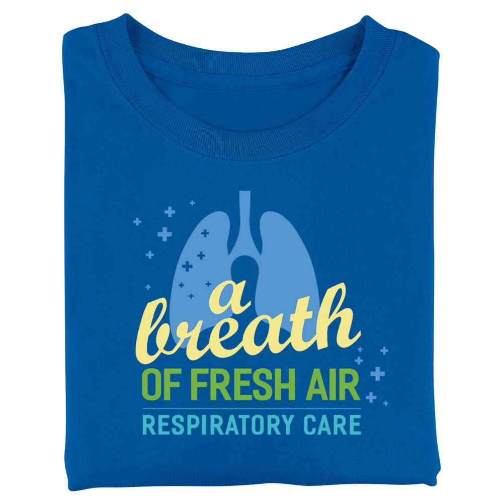 Respiratory Care: A Breath Of Fresh Air T-Shirt