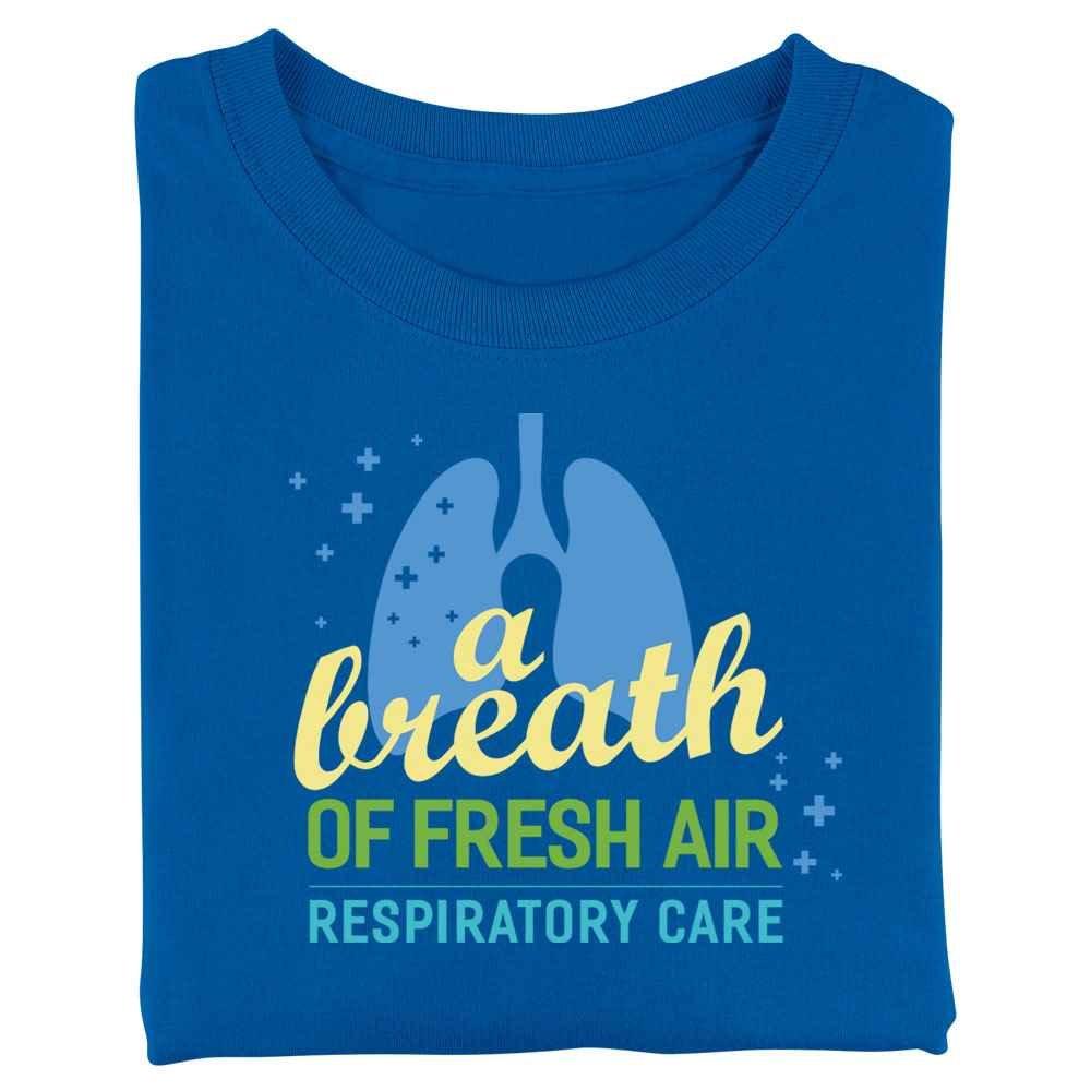 Respiratory Care: A Breath Of Fresh Air T-Shirt