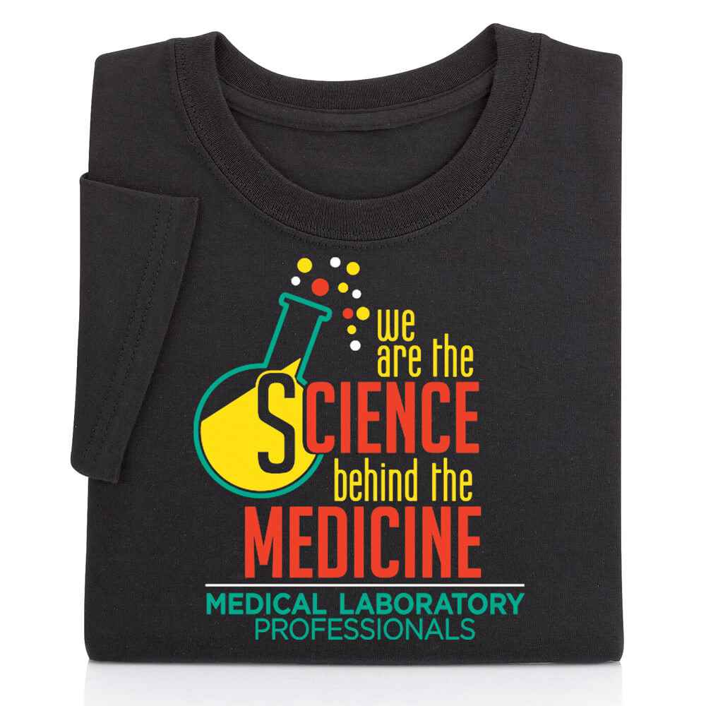 Medical Laboratory Professionals: We Are The Science Behind The Medicine T-Shirt
