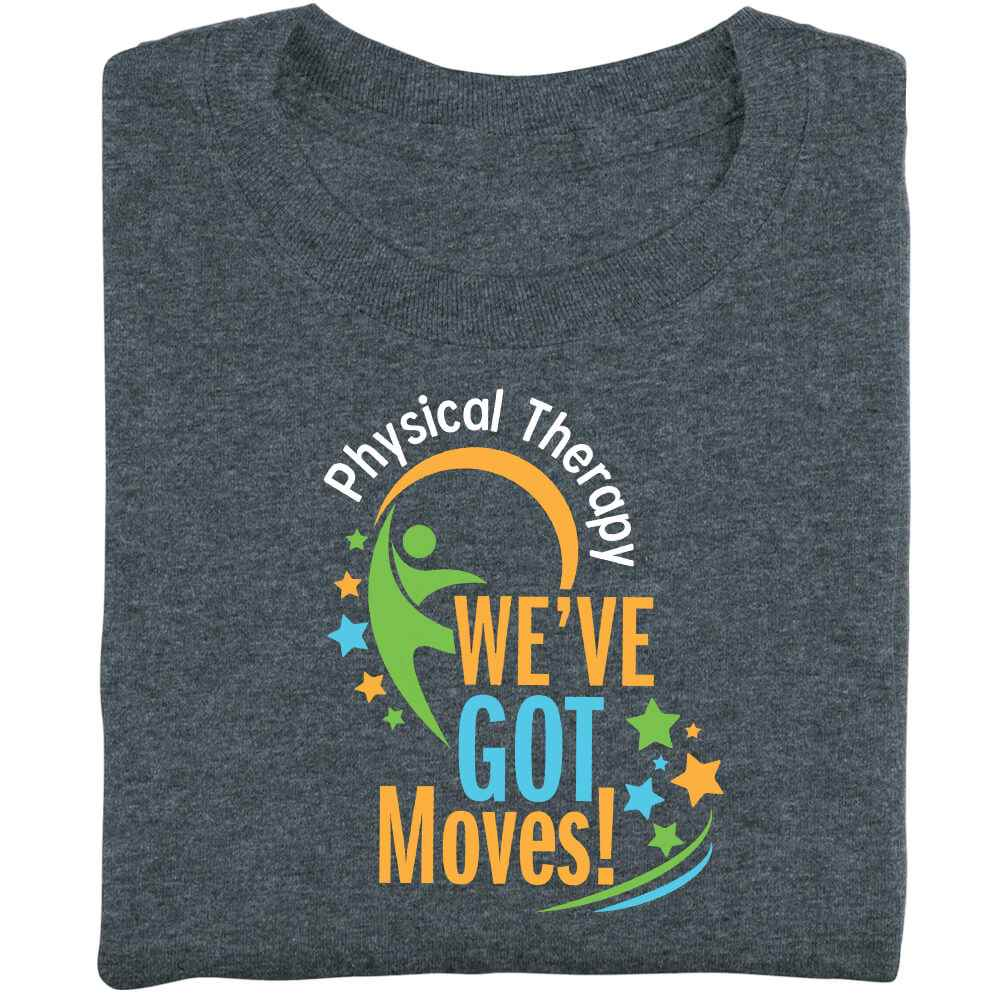 Physical Therapy: We've Got Moves! Short Sleeve Recognition T-Shirt