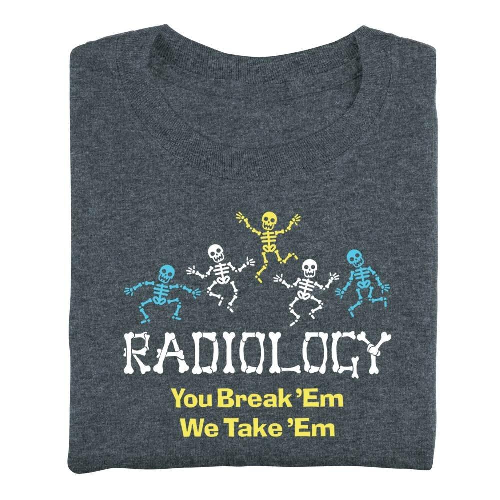 Radiology: You Break 'Em, We Take 'Em Short-Sleeved Recognition T-Shirt