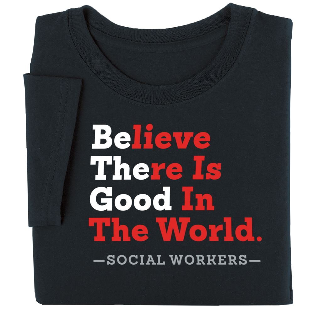 Believe There Is Good In The World Social Workers T-Shirt
