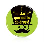 "I ""Mustache"" You Not To Do Drugs! - Buttons"