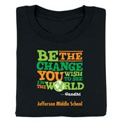 Be The Change You Wish To See In The World Adult T-Shirt - Personalization Available