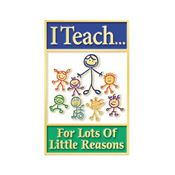 I Teach For Lots Of Little Reasons Lapel Pin With Presentation Card