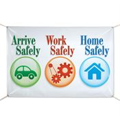 Arrive Safely, Work Safely, Home Safely 6' x 4' Vinyl Banner