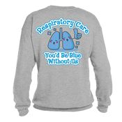 Respiratory Care You'd Be Blue Without Us 2-Sided Sweatshirt - Personalization Available