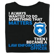I Always Wanted To Do Something That Matters Law Enforcement Bragging Rights T-Shirt - Personalized