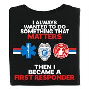 I Always Wanted To Do Something That Matters First Responder Bragging Rights T-Shirt - Personalized