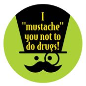 "I ""mustache"" You Not To Do Drugs! Stickers"