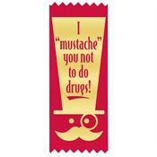 "I ""Mustache"" You Not To Do Drugs! Red Satin Gold Foil-Stamped Self-Stick Ribbons"