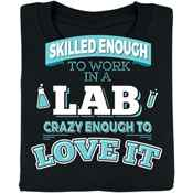 Skilled Enough To Work In A Lab, Crazy Enough To Love It T-Shirt