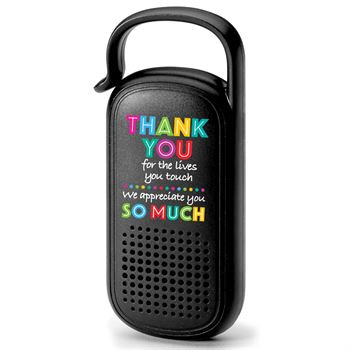 Thank You For The Lives You Touch, We Appreciate You So Much Clip-N-Go Bluetooth® Speaker