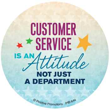 Customer Service Is An Attitude, Not Just A Department Buttons