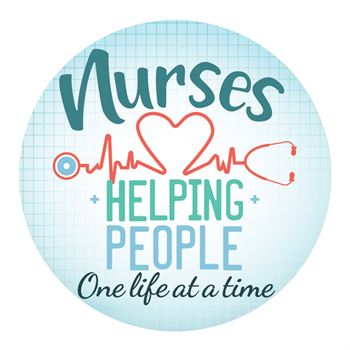 Nurses Helping People One Life At A Time Buttons