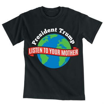President Trump Listen To Your Mother Eco-Friendly T-Shirt