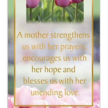 A Mother Strenghtens Us With Her Prayers Deluxe Bookmark